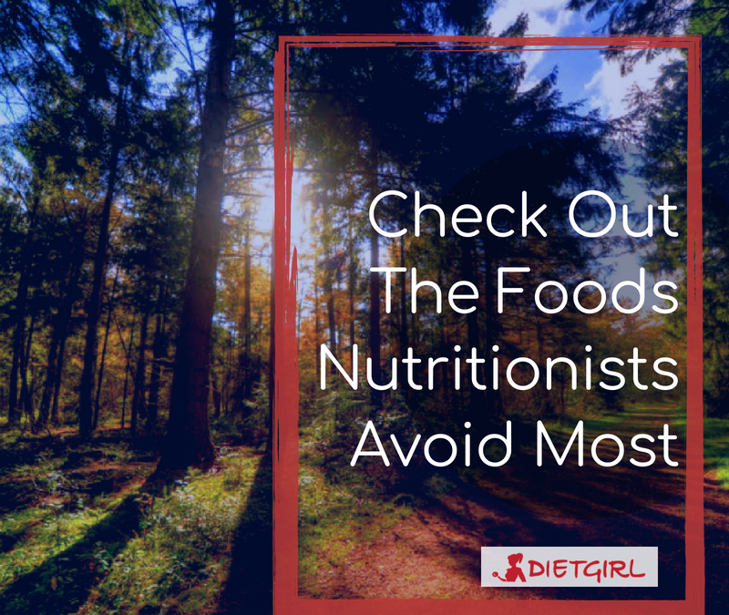 Check Out the Foods that Nutritionists Avoid the Most