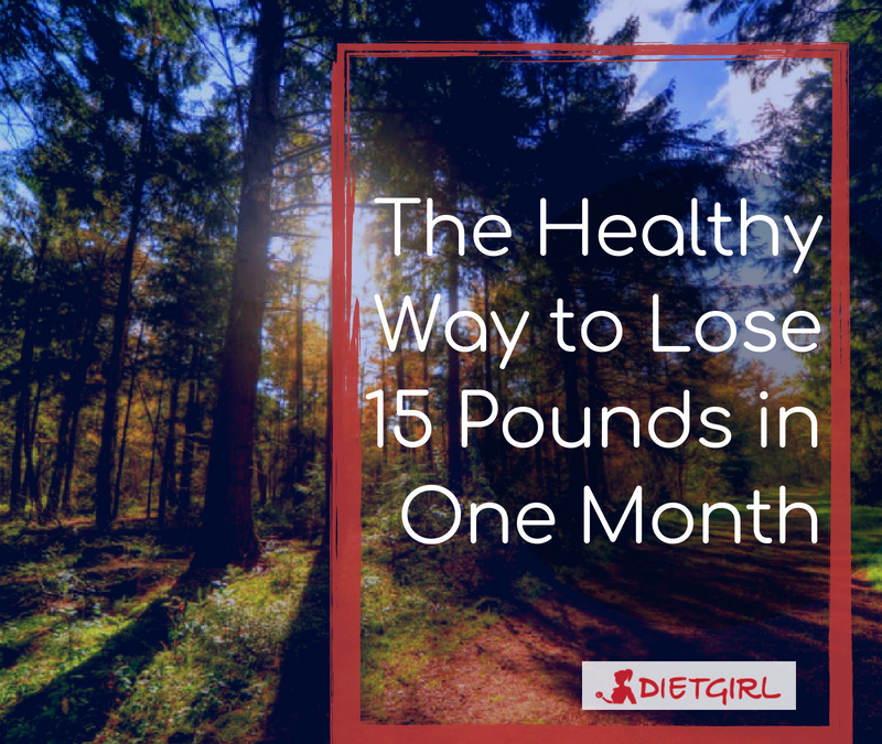 The Healthy Way to Lose 15 Pounds in One Month